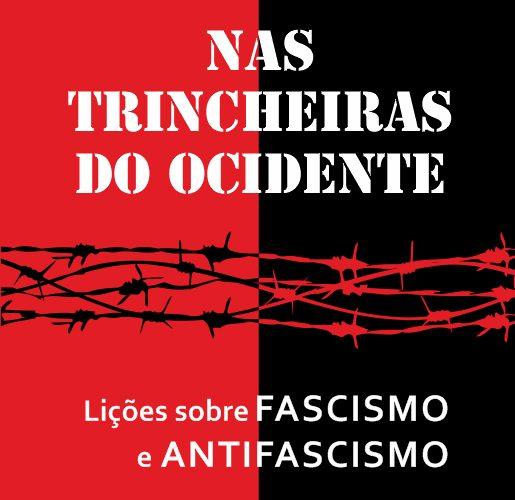 """Nas Trincheiras do Ocidente"". Lições sobre fascismo e antifascismo."