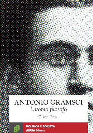 """Recensione a """"Antonio Gramsci. L'uomo filosofo"""". L'ultimo libro di Gianni Fresu"""